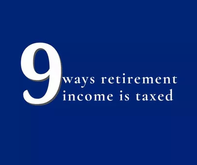 Did you know that in retirement, taxes can vary 9 different ways?